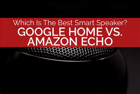 amazon echo vs google home how the smart speakers compare google home vs amazon echo the ultimate infographic