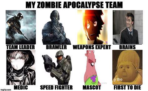 My Zombie Apocalypse Team Meme Creator - my zombie apocalypse team v2 memes imgflip