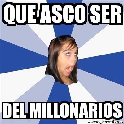 Meme Asco - meme annoying facebook girl que asco ser del millonarios
