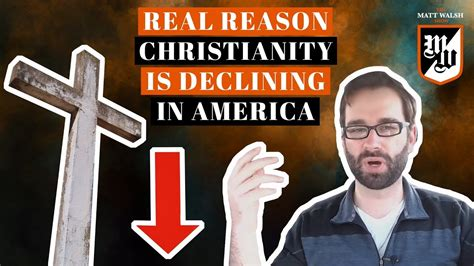 matt walsh show daily wire the real reason christianity is declining in america the