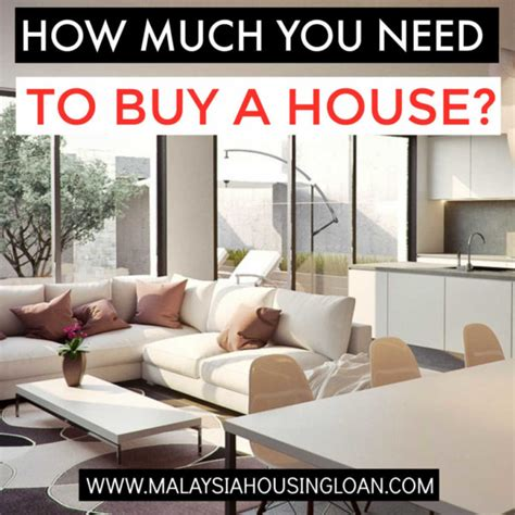 how much will i need to buy a house how much you need to buy a house in malaysia for buying a completed house