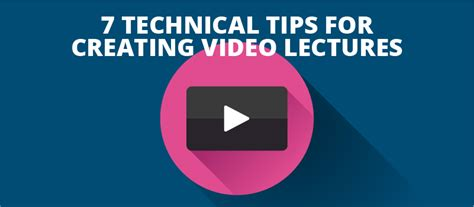 7 technical tips for creating lectures elearning brothers
