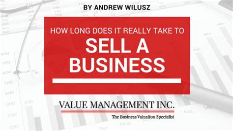 how long does it take to sell a house how long does it really take to sell the business value management inc