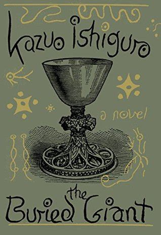 the buried giant the buried giant by kazuo ishiguro reviews discussion bookclubs lists