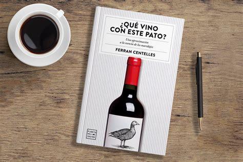 libro qu vino con este 191 qu 233 vino con este pato de ferran centelles cocina y vino