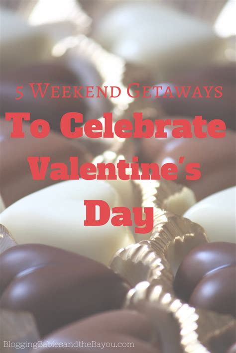 valentines trips 5 weekend getaways to celebrate valentines day bayoutravel