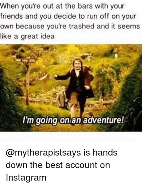 Adventure Meme - 25 best memes about im going on an adventure im going