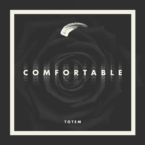 Comfortable Lyrics by Totem Comfortable Lyrics Genius Lyrics