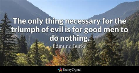 evil quotes brainyquote the only thing necessary for the triumph of evil is for