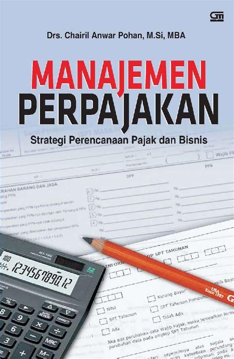 Manajemen Perpajakan 1 jual buku manajemen perpajakan oleh drs chairil anwar pohan m si mba gramedia digital indonesia