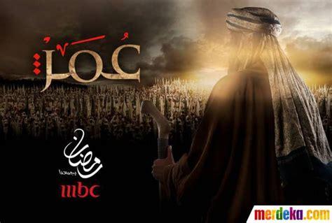 film omar bin khattab di global tv foto di belakang layar film quot omar quot merdeka com