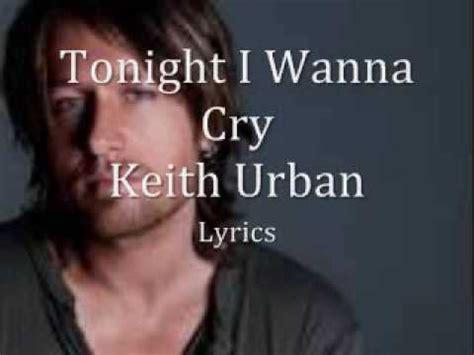 keith urban cry mp tonight i wanna cry keith urban lyrics youtube