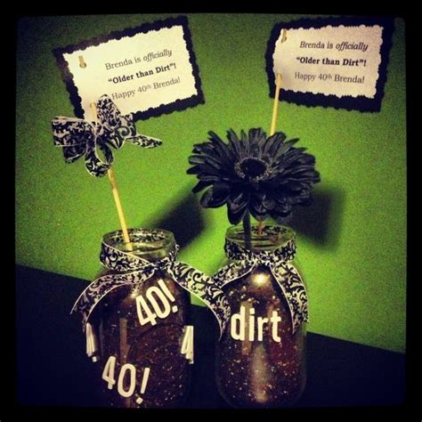Quot Older Than Dirt Quot 40th Birthday Party Centerpieces Mason Centerpieces For 40th Birthday