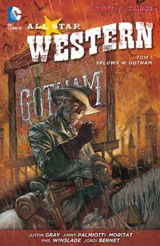 justin gray jimmy palmiotti jordi bernet abebooks all star western tom 1 spluwy w gotham palmiotti jimmy książka w sklepie empik com