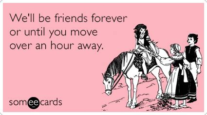 Moving Away Meme - are you making time for your friends huffpost