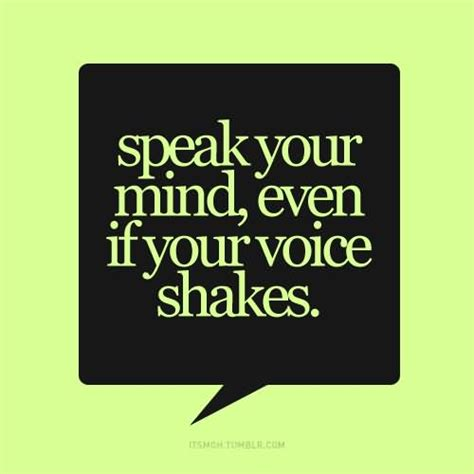Your Speaks Your Mind speak your mind even if your voice shakes speaking quote
