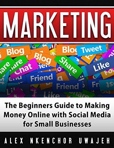 How To Make Small Money Online - marketing the beginners guide to making money online with social media for small