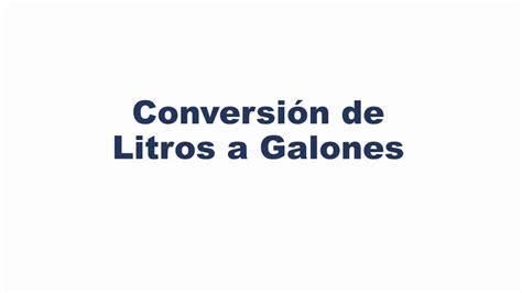 litros y litros de 8494340263 convertir de litros a galones youtube