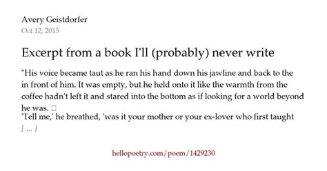 ill never write my excerpt from a book i ll probably never write by avery geistdorfer hello poetry