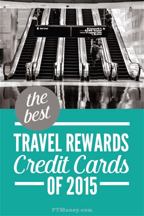 the best travel rewards credit cards of 2015 best travel rewards credit cards 2016