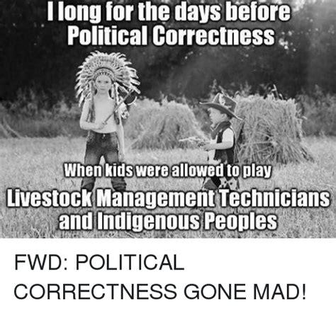 Politically Correct Meme - political correctness demands kids no longer play cowboys