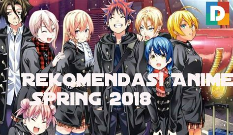 film anime wajib nonton 7 rekomendasi anime spring 2018 yang wajib kalian nonton