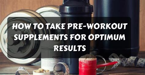 how to take pre workout supplements for optimum results