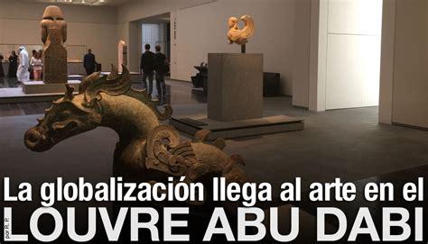 museo louvre entradas online la globalizaci 243 n llega al arte en el museo louvre abu dhabi