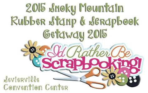 rubber st and scrapbook expo smoky mountains 2015 scrapbooking weekend getaway