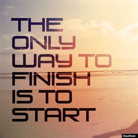 start to finish inspirational quotes start finish quotesgram
