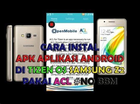 tizen apk cara instal apk aplikasi android di tizen os samsung z2 pakai acl bbm coc imo tpk android