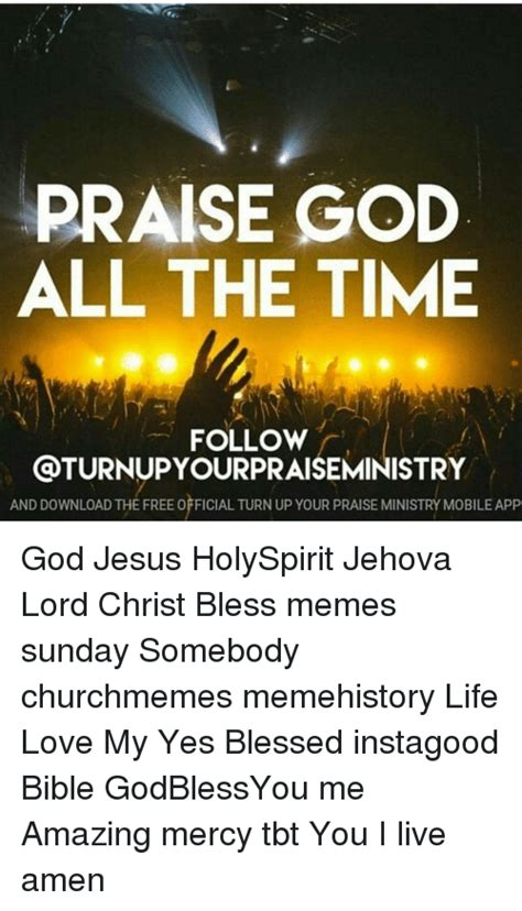 Praise God Meme - praise god all the time follow r oturnupyourpraiseministry and download the free official turn