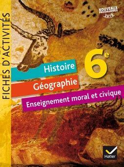 libro histoire gographie enseignement moral et histoire g 233 ographie enseignement moral et civique 6e 233 d 2016 fiches d activit 233 s editions hatier