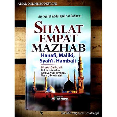 Akbar Media Shalat Empat Mazhab shalat empat mazhab hanafi maliki syafi i dan hanbali