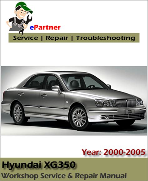 hyundai xg250 xg300 xg350 service repair manual 2000 2005 automotive service repair manual