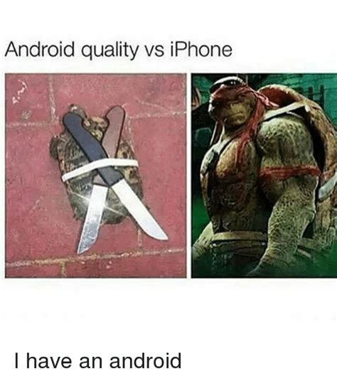 Android Quality Meme by Android Quality Vs Iphone I An Android Android Meme