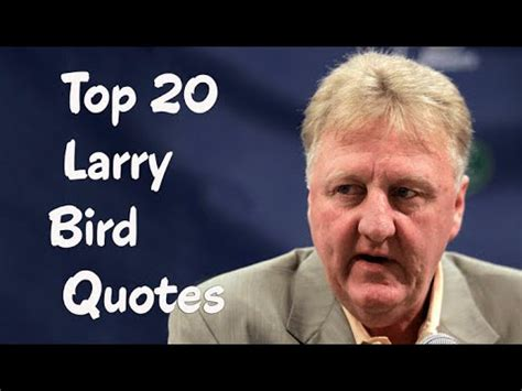 larry burns quotes quotehd top 20 larry bird quotes the american retired professional basketball player youtube