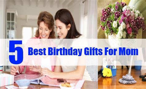 gift ideas for mom birthday best birthday gifts for mom top 5 birthday gifts for