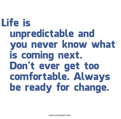 too comfortable life is unpredictable quotes quotesgram