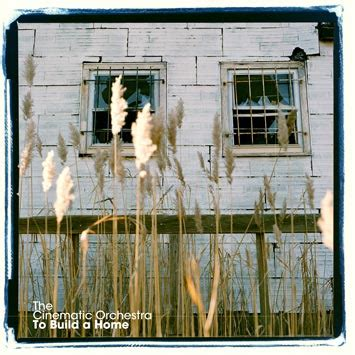 the cinematic orchestra to build a home versions