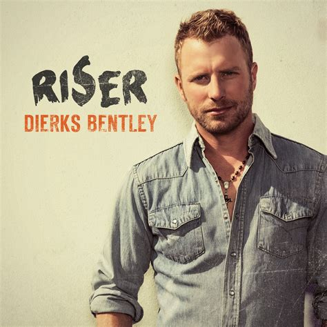 Dierks Bentley Top Songs Dierks Bentley Country Unlimited