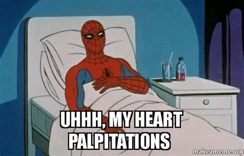 My Heart Meme - uhhh my heart palpitations spiderman cancer make a meme