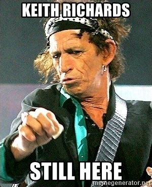 keith richards memes keith richards still here keith richards out meme