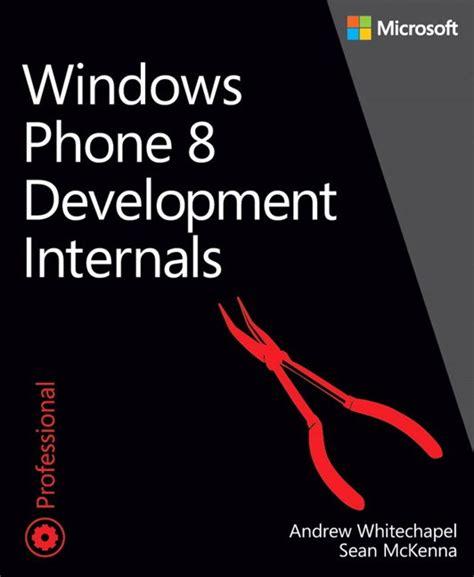 Pdf Windows Internals Part Developer Reference by Windows Phone 8 Development Internals Microsoft Press Store