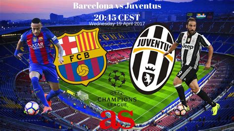 barcelona vs juventus chions league barcelona vs juventus how and where to