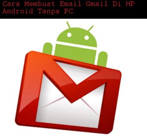cara membuat email gmail di hp android cara membuat email gmail di hp android tanpa pc setting