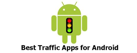 traffic apps android best traffic apps for android and ios thetechotaku