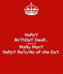 Wish You Many Many Happy Birthday Happy Birthday Dear Wish You Many Many Happy Returns Of
