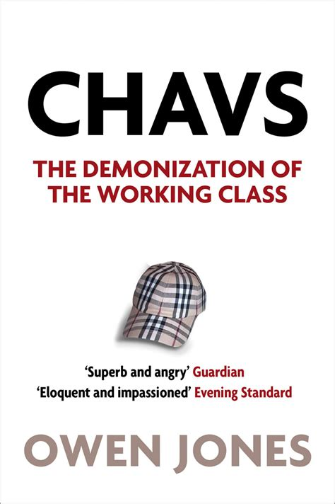 working for it books chavs the demonisation of the working class by owen jones