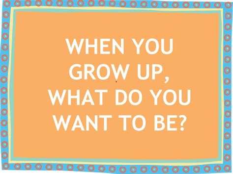 ppt when you grow up what do you want to be powerpoint